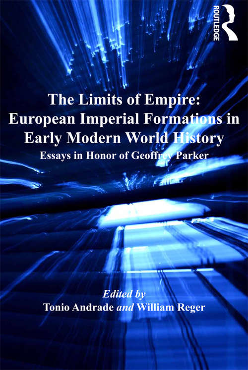 The Limits of Empire: Essays in Honor of Geoffrey Parker