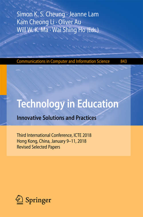 Technology in Education. Innovative Solutions and Practices: Third International Conference, ICTE 2018, Hong Kong, China, January 9-11, 2018, Revised Selected Papers (Communications in Computer and Information Science #843)