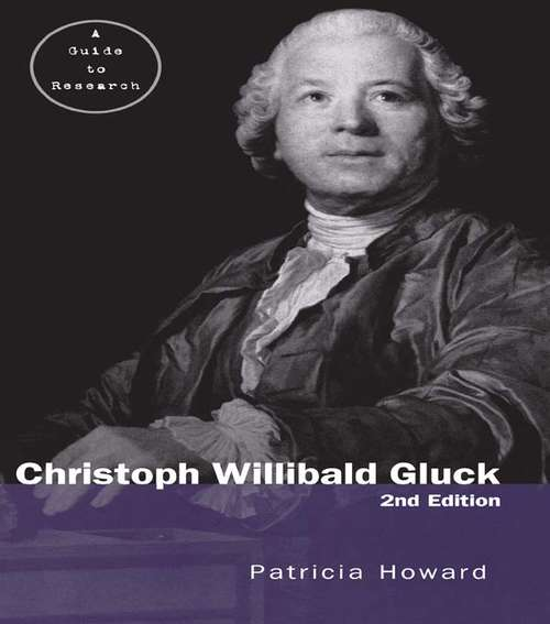 Christoph Willibald Gluck: A Guide to Research (Routledge Music Bibliographies)