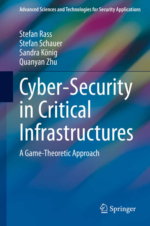 Cyber-Security in Critical Infrastructures: A Game-Theoretic Approach (Advanced Sciences and Technologies for Security Applications)