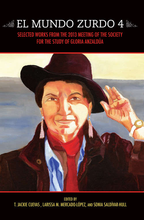 El Mundo Zurdo 4: Selected Works from the 2013 Meeting of the Society for the Study of Gloria Anzaldúa