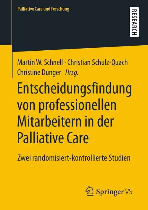 Entscheidungsfindung von professionellen Mitarbeitern in der Palliative Care: Zwei randomisiert-kontrollierte Studien (Palliative Care und Forschung)