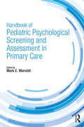 Handbook of Pediatric Psychological Screening and Assessment in Primary Care