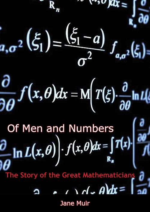 Of Men and Numbers: The Story of the Great Mathematicians (Dover Books On Mathematics Ser.)