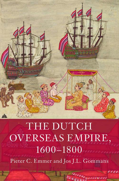 The Dutch Overseas Empire, 1600–1800