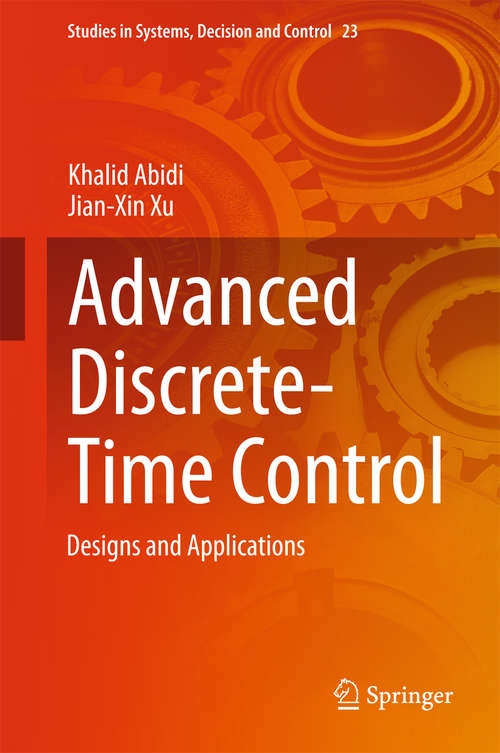 Advanced Discrete-Time Control: Designs and Applications (Studies in Systems, Decision and Control #23)