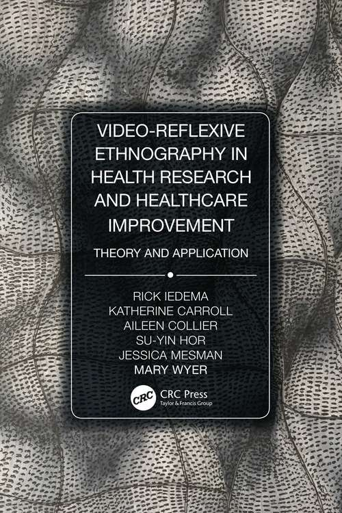 Video-Reflexive Ethnography in Health Research and Healthcare Improvement: Theory and Application