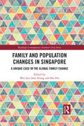 Family and Population Changes in Singapore: A unique case in the global family change (Routledge Contemporary Southeast Asia Series)