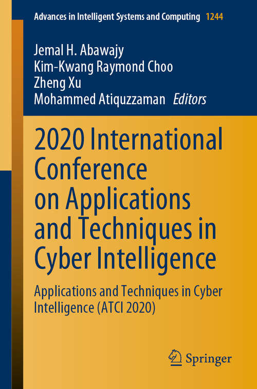 2020 International Conference on Applications and Techniques in Cyber Intelligence: Applications and Techniques in Cyber Intelligence (ATCI 2020) (Advances in Intelligent Systems and Computing #1244)