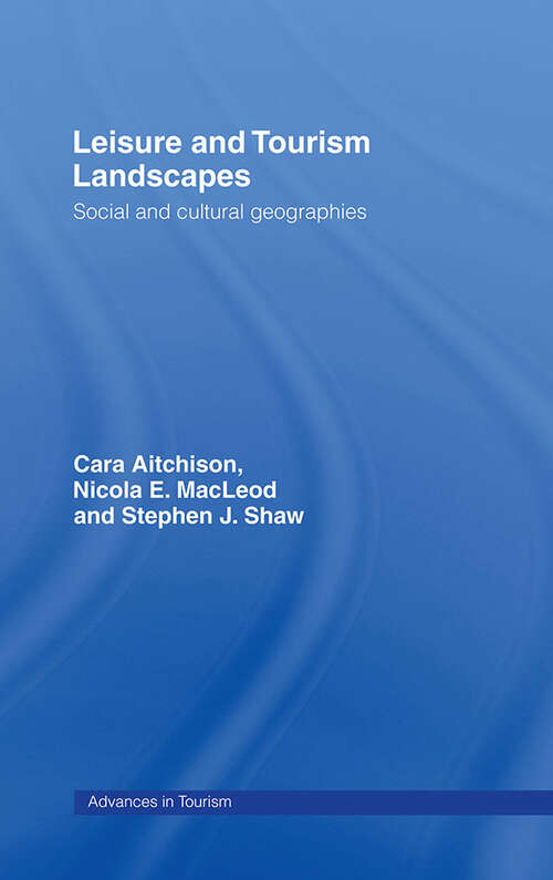 Leisure and Tourism Landscapes: Social and Cultural Geographies (Routledge Advances in Tourism #No.9)