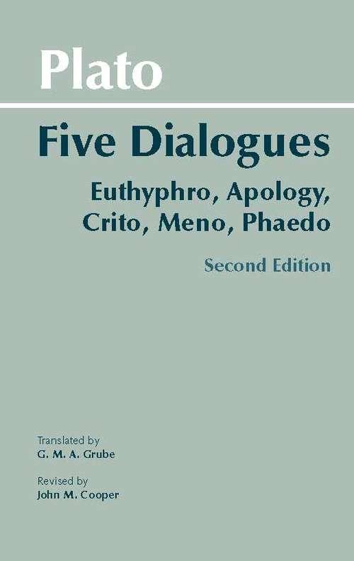 Plato: Euthyphro, Apology, Crito, Meno, Phaedo (Hackett Classics)