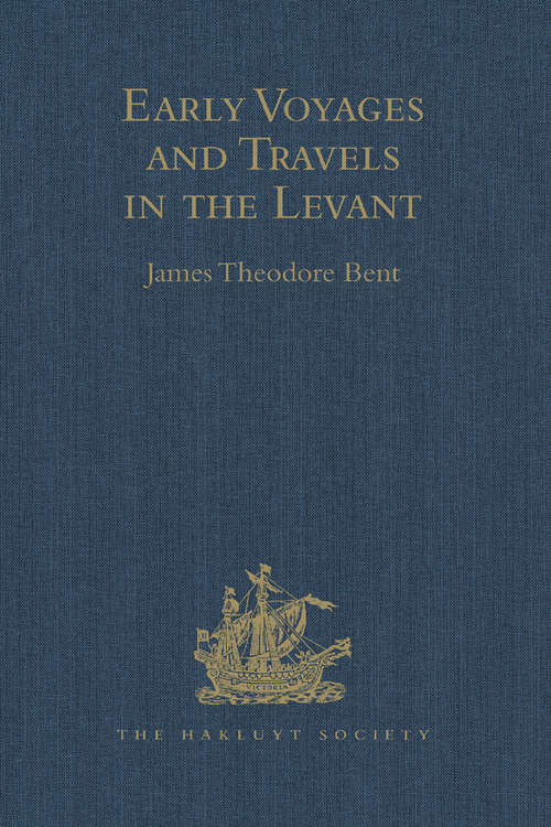 Early Voyages and Travels in the Levant: I.- The Diary of Master Thomas Dallam, 1599-1600. II.- Extracts from the Diaries of Dr John Covel, 1670-1679. With Some Account of the Levant Company of Turkey merchants (Hakluyt Society, First Series)