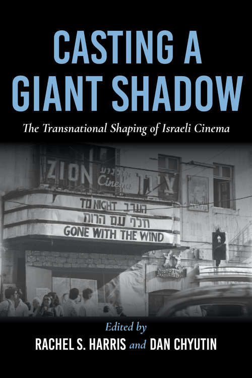 Casting a Giant Shadow: The Transnational Shaping of Israeli Cinema (New Directions in National Cinemas)
