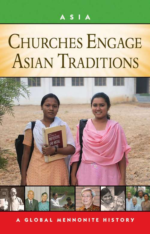 Churches Engage Asian Traditions: A Global Mennonite History (Global Mennonite History: Asia Ser.)