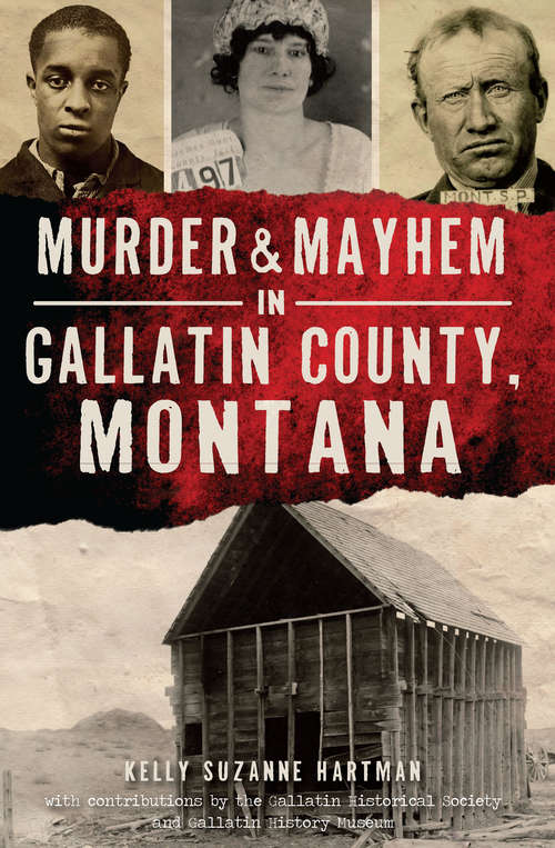 Murder & Mayhem in Gallatin County, Montana (Murder & Mayhem)