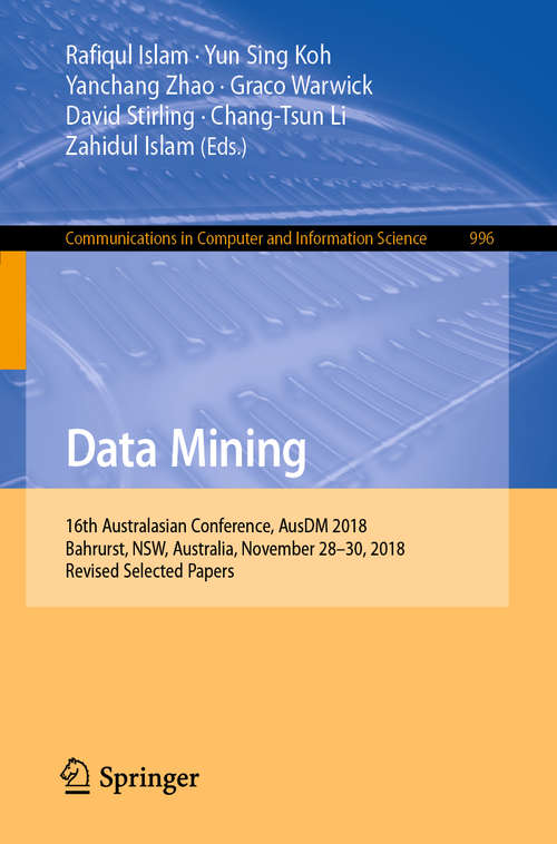 Data Mining: 16th Australasian Conference, Ausdm 2018, Bahrurst, Nsw, Australia, November 28-30, 2018, Revised Selected Papers (Communications in Computer and Information Science #996)