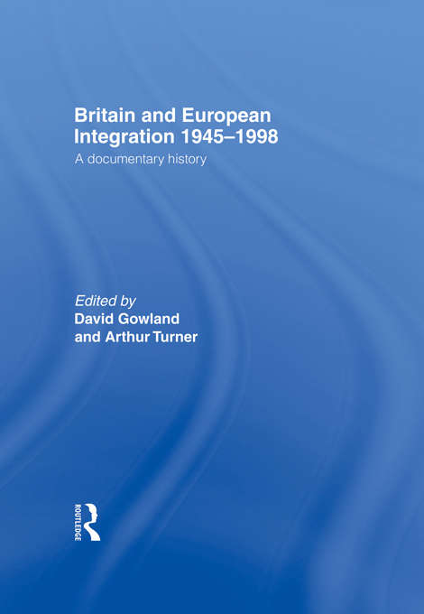 Britain and European Integration 1945-1998: A Documentary History