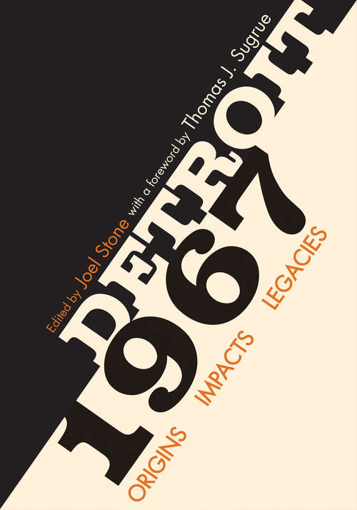 Detroit 1967: Origins, Impacts, Legacies