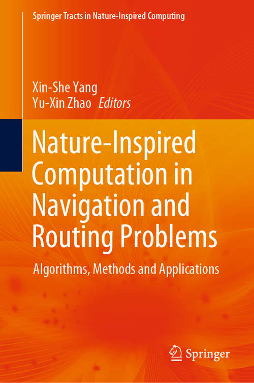 Nature-Inspired Computation in Navigation and Routing Problems: Algorithms, Methods and Applications (Springer Tracts in Nature-Inspired Computing)