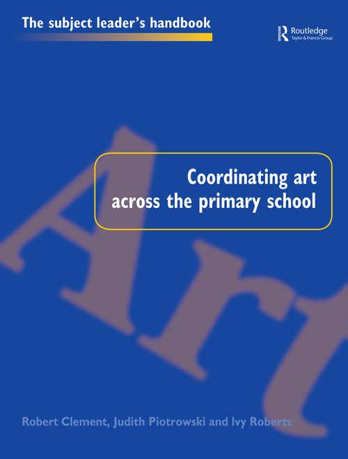 Coordinating Art Across the Primary School (Subject Leaders' Handbooks)