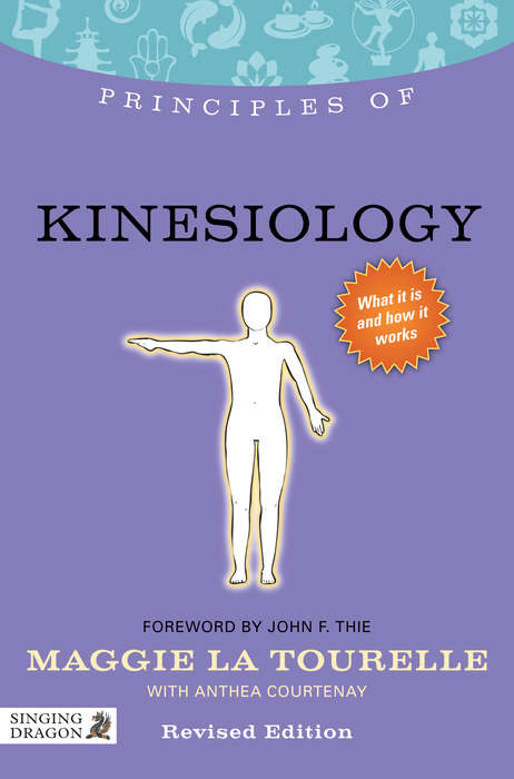 Principles of Kinesiology: What it is, how it works, and what it can do for you