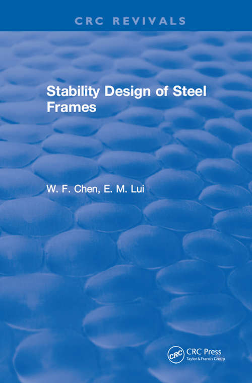Stability Design of Steel Frames (New Directions In Civil Engineering Ser.)
