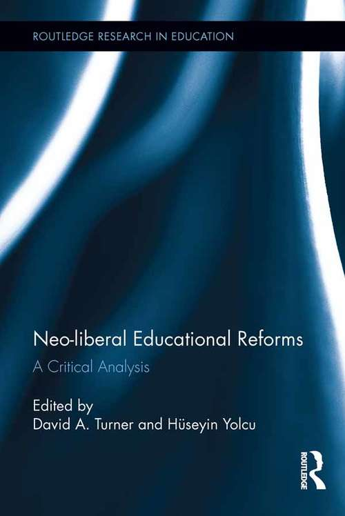 Neo-liberal Educational Reforms: A Critical Analysis (Routledge Research in Education)