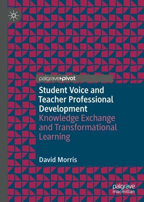 Student Voice and Teacher Professional Development: Knowledge Exchange and Transformational Learning