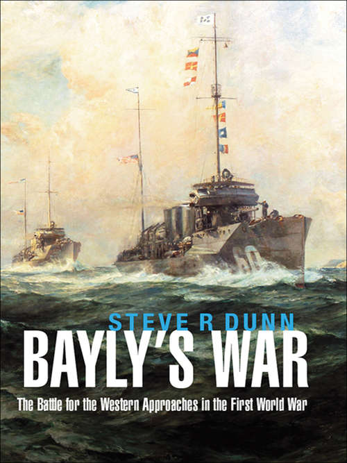Bayly's War: The Battle for the Western Approaches in the First World War