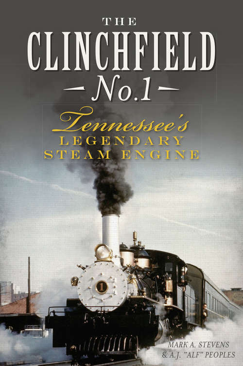 Clinchfield No. 1, The: Tennessee's Legendary Steam Engine