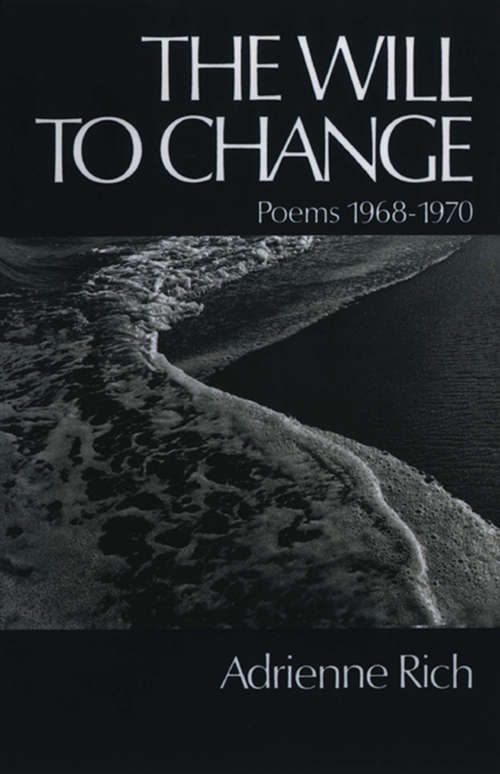 The Will to Change: Poems 1968-1970
