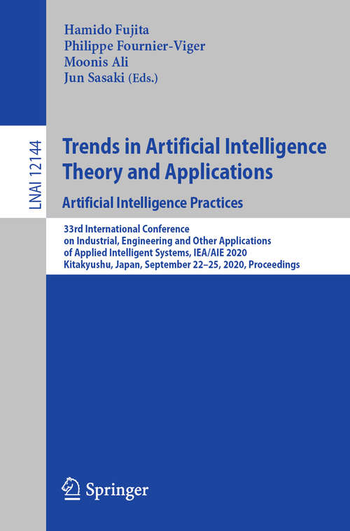 Trends in Artificial Intelligence Theory and Applications. Artificial Intelligence Practices: 33rd International Conference on Industrial, Engineering and Other Applications of Applied Intelligent Systems, IEA/AIE 2020, Kitakyushu, Japan, September 22-25, 2020, Proceedings (Lecture Notes in Computer Science #12144)