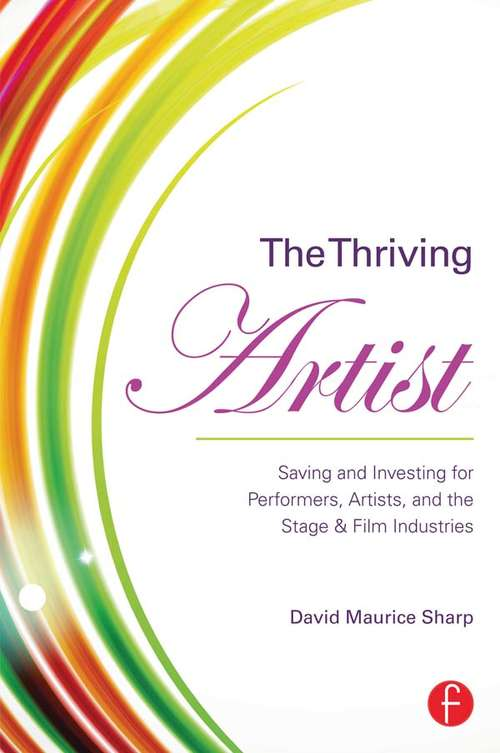 The Thriving Artist: Saving and Investing for Performers, Artists, and the Stage & Film Industries