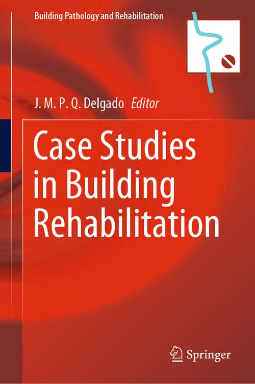 Case Studies in Building Rehabilitation (Building Pathology and Rehabilitation #13)