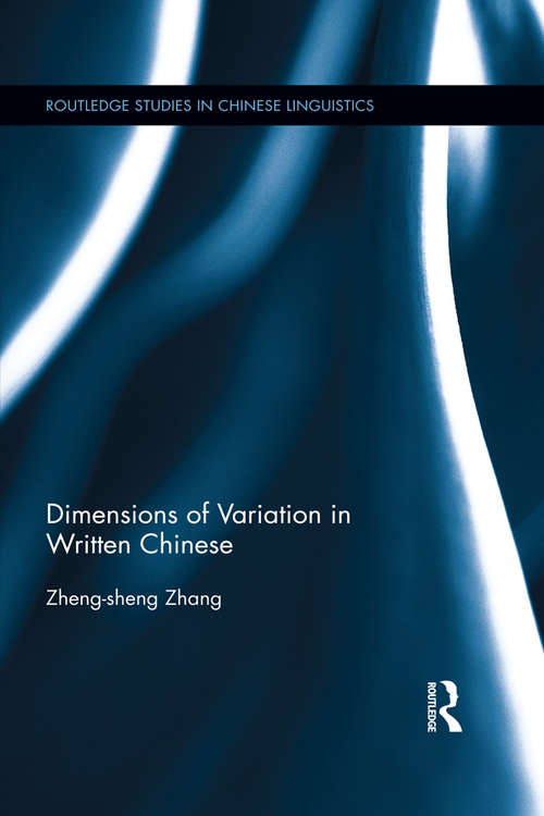 Dimensions of Variation in Written Chinese (Routledge Studies In Chinese Linguistics Ser.)
