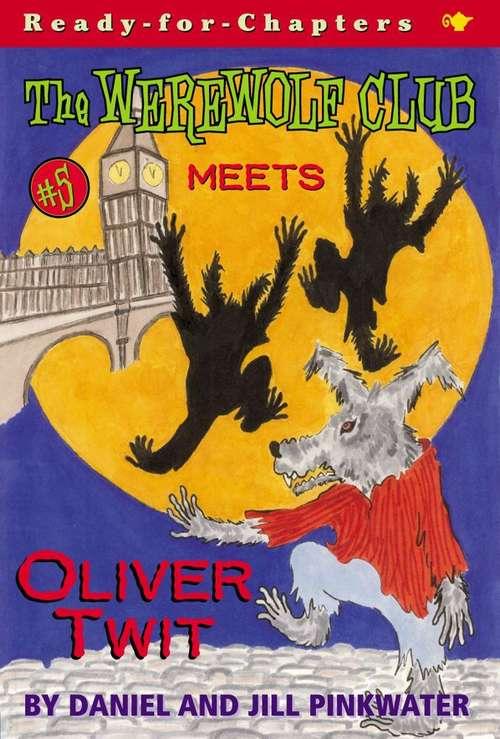 The Werewolf Club Meets Oliver Twit (The Werewolf Club #5)