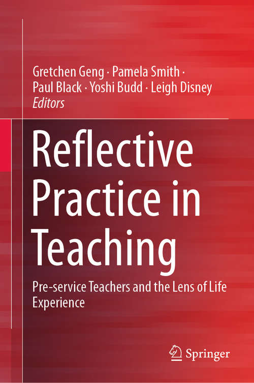 Reflective Practice in Teaching: Pre-service Teachers and the Lens of Life Experience (Reflective Teaching Ser.)