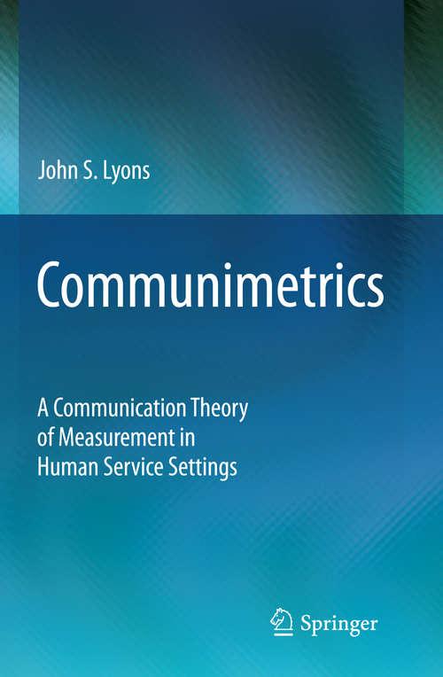 Communimetrics: A Communication Theory of Measurement in Human Service Settings