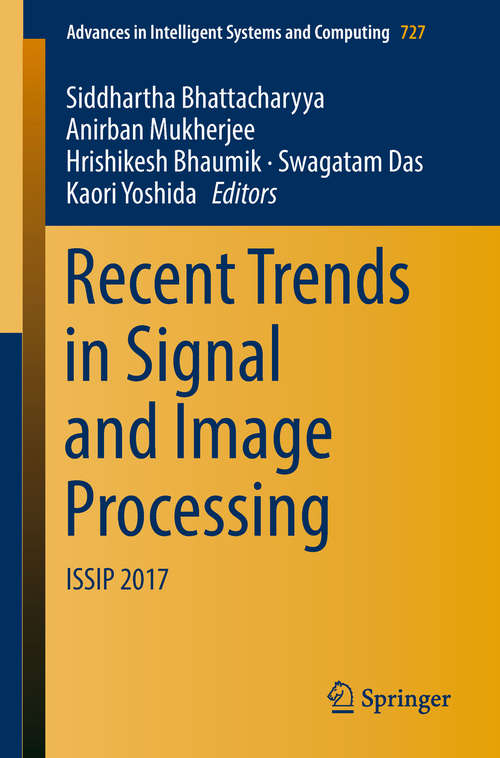 Recent Trends in Signal and Image Processing: Issip 2017 (Advances In Intelligent Systems And Computing  #727)