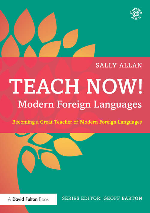 Teach Now! Modern Foreign Languages: Becoming a Great Teacher of Modern Foreign Languages (Teach Now!)