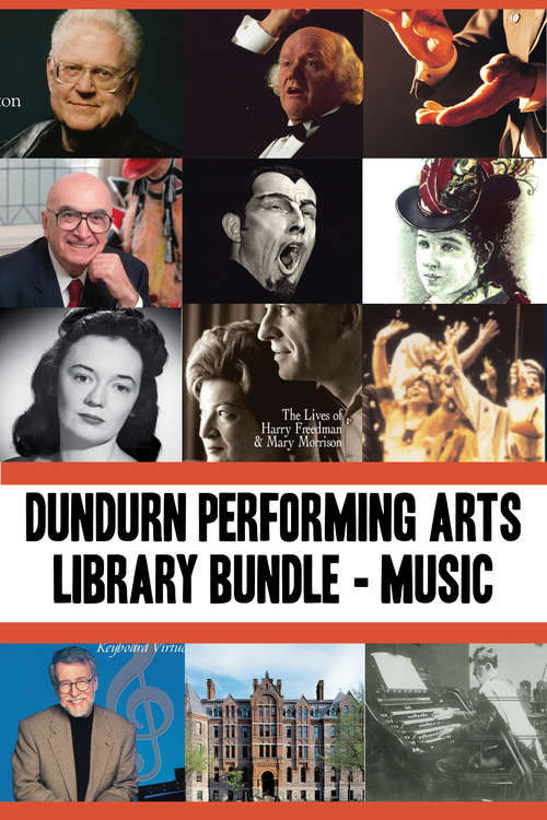 Dundurn Performing Arts Library Bundle — Musicians: Opening Windows / True Tales from the Mad, Mad, Mad World of Opera / Lois Marshall / John Arpin / Elmer Iseler / Jan Rubes / Music Makers / There's Music in These Walls / In Their Own Words / Emma Albani / Opera Viva / MacMillan on Music