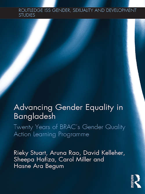 Advancing Gender Equality in Bangladesh: Twenty Years of BRAC's Gender Quality Action Learning Programme (Routledge ISS Gender, Sexuality and Development Studies)