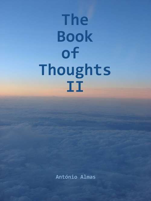 The Book of Thoughts II: A book with brief thoughts about life, spirituality and society.