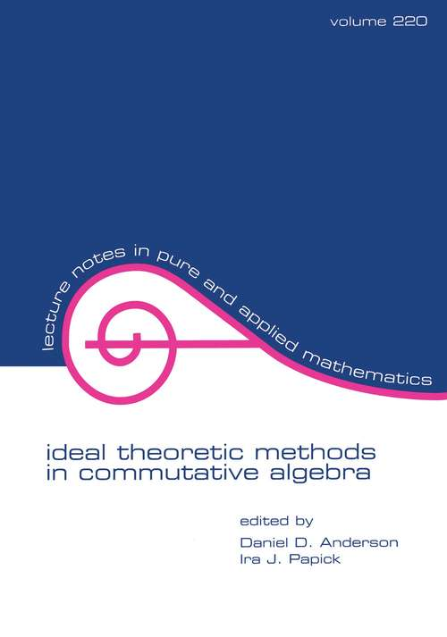 Ideal Theoretic Methods in Commutative Algebra (Lecture Notes in Pure and Applied Mathematics)