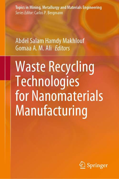 Waste Recycling Technologies for Nanomaterials Manufacturing (Topics in Mining, Metallurgy and Materials Engineering)