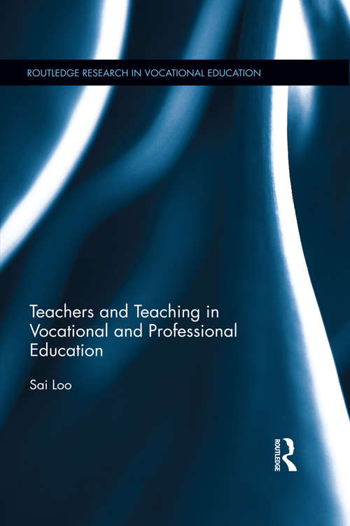 Teachers and Teaching in Vocational and Professional Education (Routledge Research in Vocational Education)
