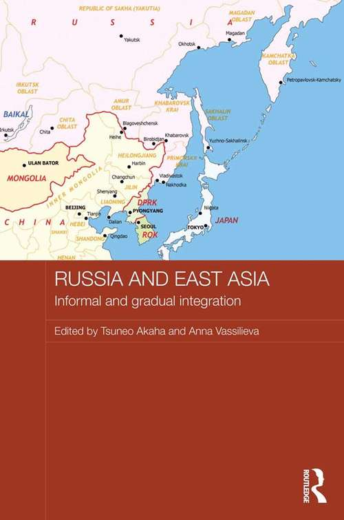 Russia and East Asia: Informal and Gradual Integration (Routledge Contemporary Russia and Eastern Europe Series)