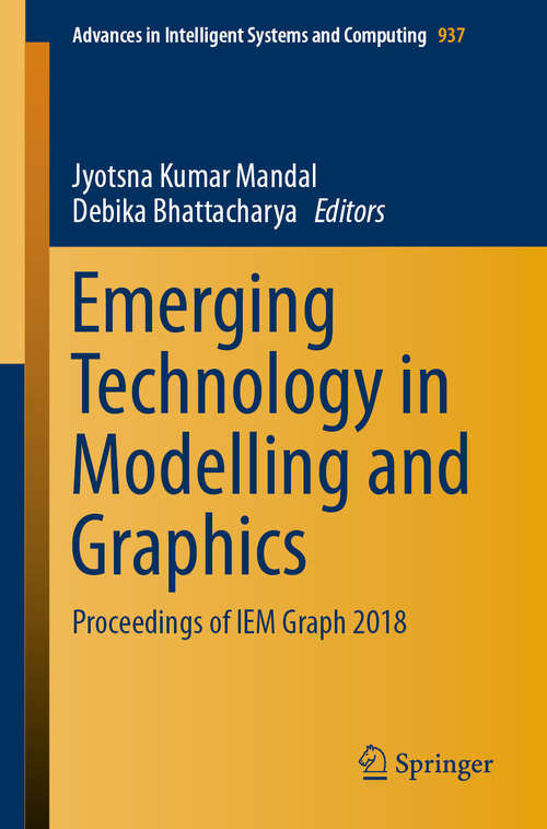 Emerging Technology in Modelling and Graphics: Proceedings of IEM Graph 2018 (Advances in Intelligent Systems and Computing #937)