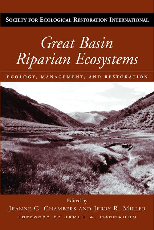 Great Basin Riparian Ecosystems: Ecology, Management, and Restoration (Science Practice Ecological Restoration #4)