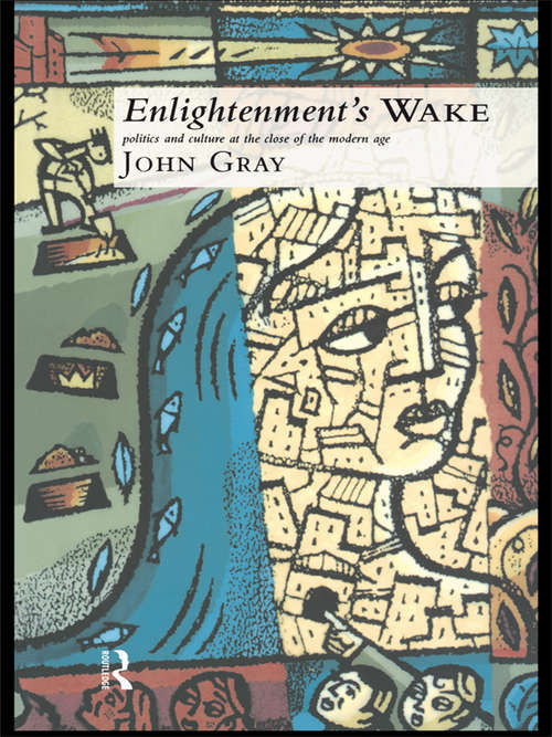 Enlightenment's Wake: Politics and Culture at the Close of the Modern Age (Routledge Classics Ser.)